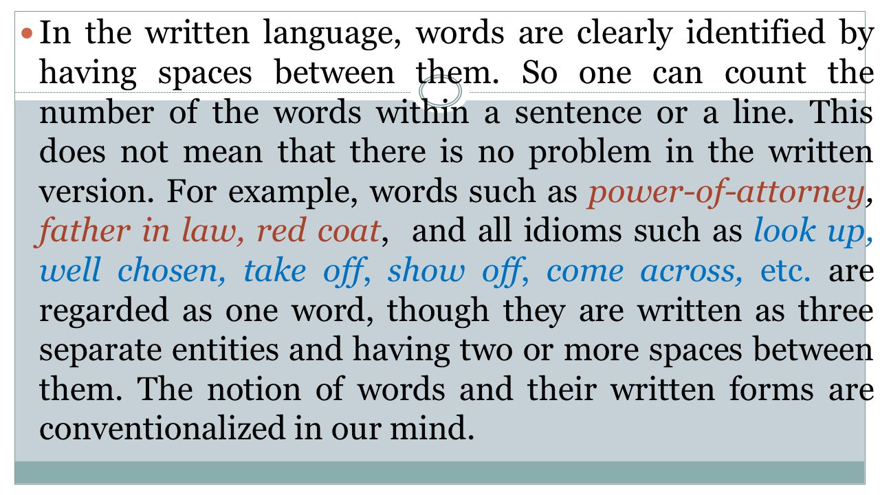 In the written language, words are clearly identified by having spaces between them.
