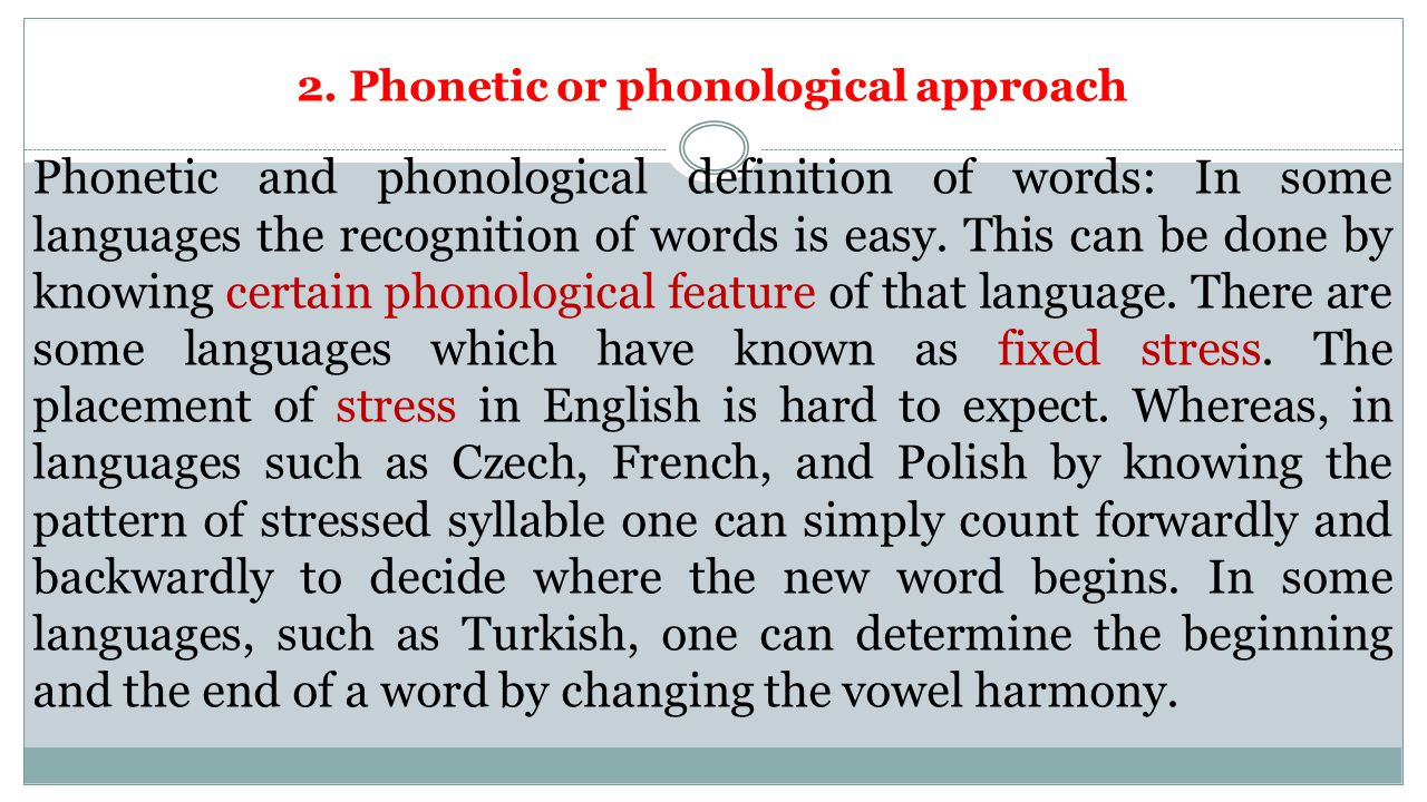 2. Phonetic or phonological approach Phonetic and phonological definition of words: In some languages the recognition of words is easy. This can be do