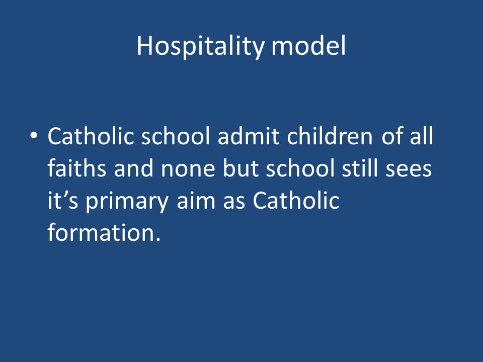 Hospitality model Catholic school admit children of all faiths and none but school still sees it's primary aim as Catholic formation.