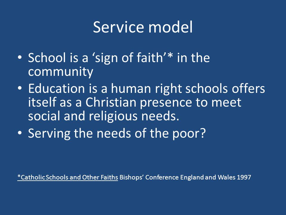 Service model School is a 'sign of faith'* in the community Education is a human right schools offers itself as a Christian presence to meet social and religious needs.