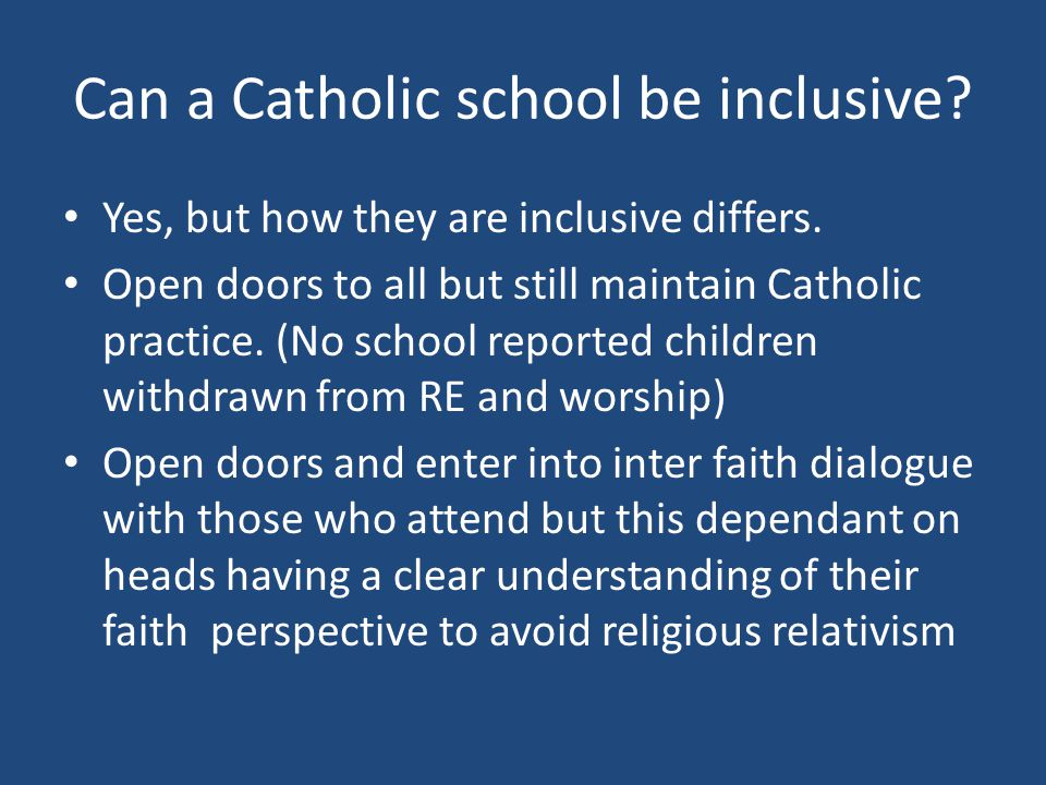 Can a Catholic school be inclusive. Yes, but how they are inclusive differs.