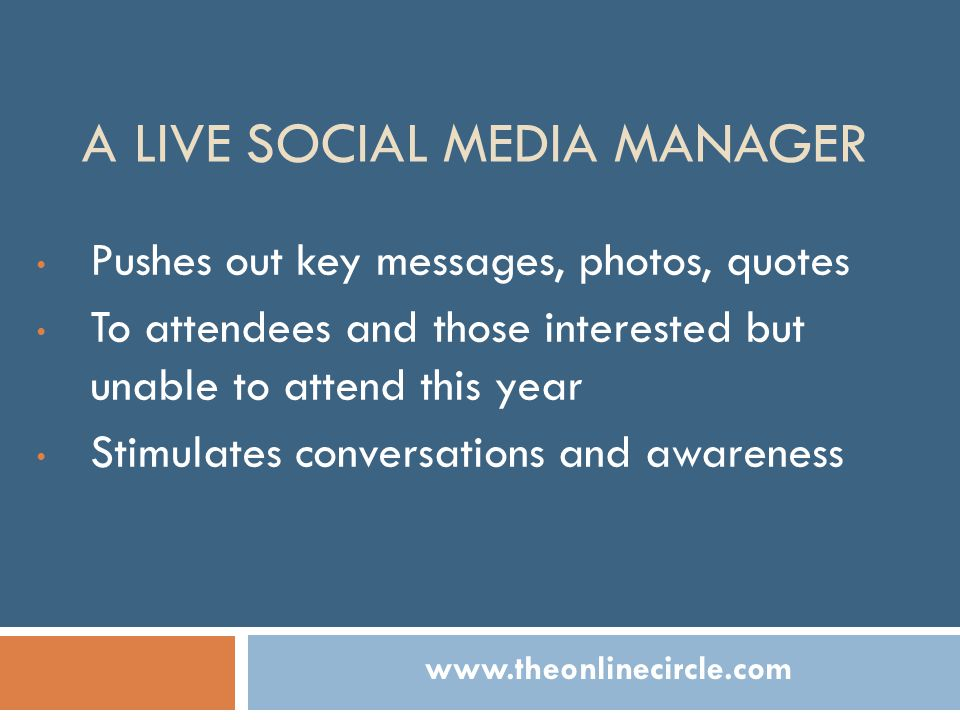 A LIVE SOCIAL MEDIA MANAGER Pushes out key messages, photos, quotes To attendees and those interested but unable to attend this year Stimulates conver
