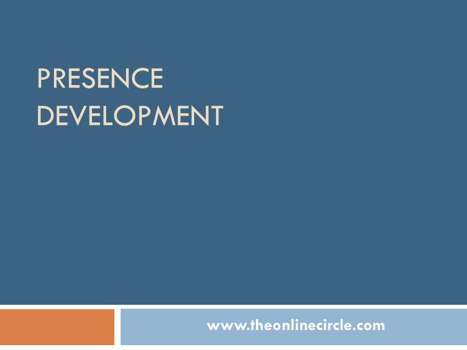 PRESENCE DEVELOPMENT www.theonlinecircle.com