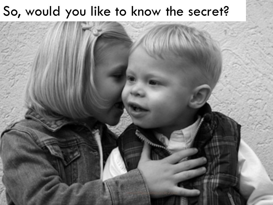So, would you like to know the secret? www.theonlinecircle.com