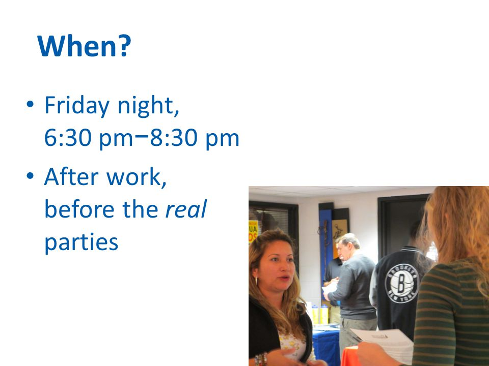 When Friday night, 6:30 pm − 8:30 pm After work, before the real parties 2