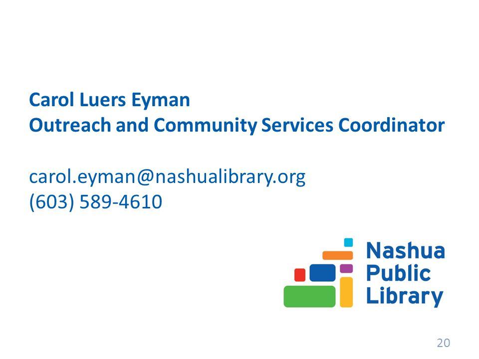 Carol Luers Eyman Outreach and Community Services Coordinator carol.eyman@nashualibrary.org (603) 589-4610 20