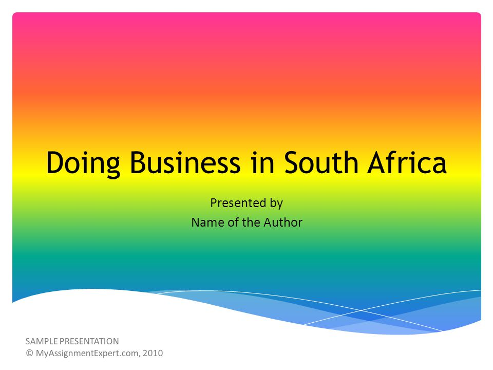Doing Business in South Africa Presented by Name of the Author SAMPLE PRESENTATION © MyAssignmentExpert.com, 2010