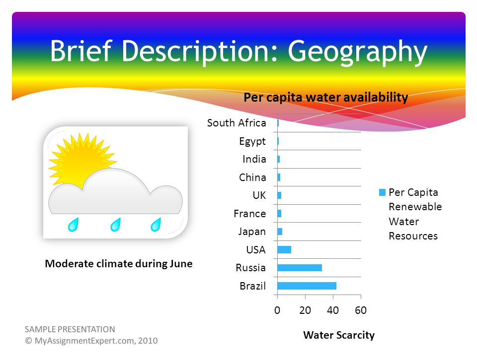 Brief Description: Geography Water Scarcity Moderate climate during June SAMPLE PRESENTATION © MyAssignmentExpert.com, 2010