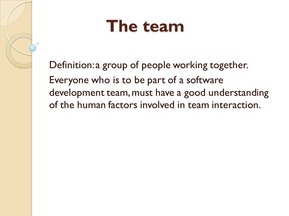 The team Definition: a group of people working together.