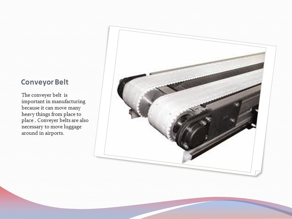 Conveyor Belt The conveyer belt is important in manufacturing because it can move many heavy things from place to place. Conveyer belts are also neces