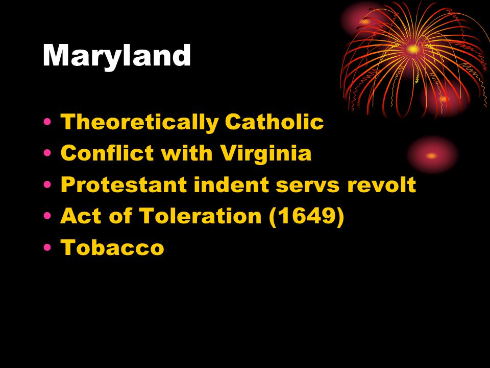 Maryland Theoretically Catholic Conflict with Virginia Protestant indent servs revolt Act of Toleration (1649) Tobacco