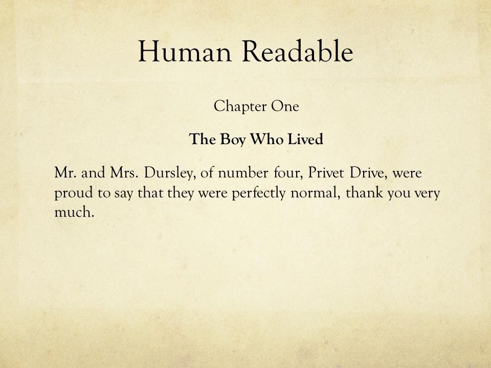 Human Readable Chapter One The Boy Who Lived Mr. and Mrs. Dursley, of number four, Privet Drive, were proud to say that they were perfectly normal, th