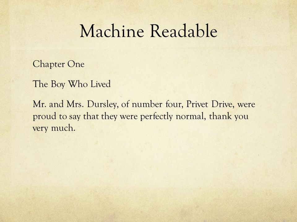 Machine Readable Chapter One The Boy Who Lived Mr. and Mrs. Dursley, of number four, Privet Drive, were proud to say that they were perfectly normal,