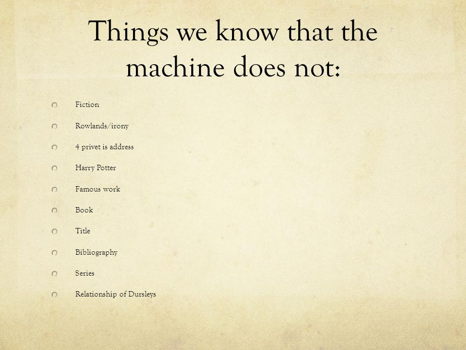 Things we know that the machine does not: Fiction Rowlands/irony 4 privet is address Harry Potter Famous work Book Title Bibliography Series Relationship of Dursleys