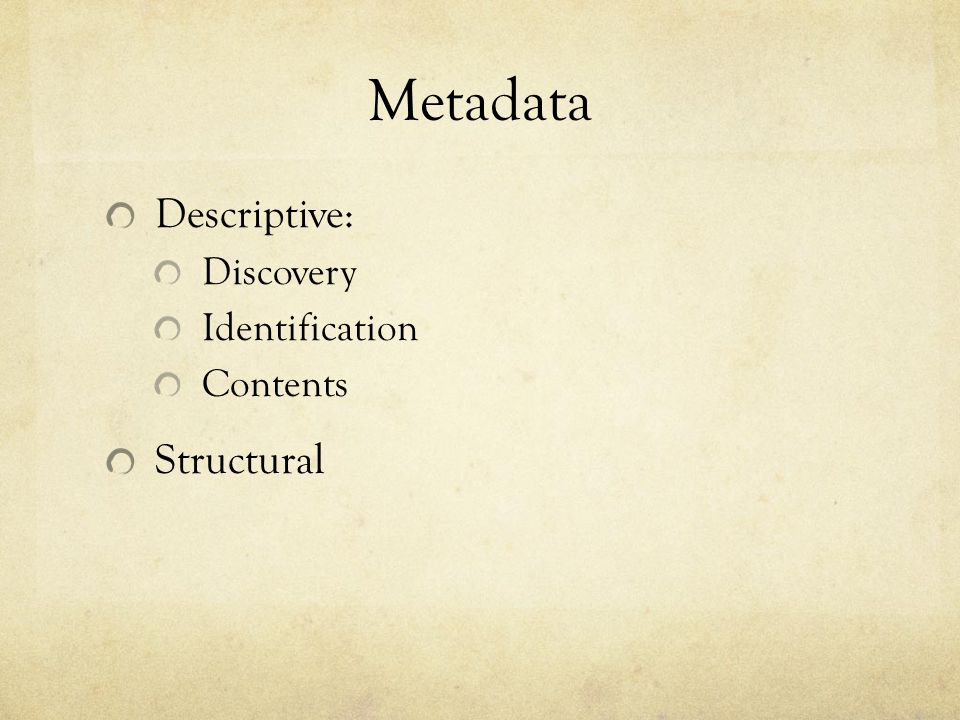 Metadata Descriptive: Discovery Identification Contents Structural