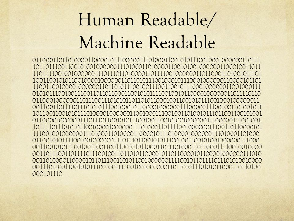 Human Readable/ Machine Readable 01100011011010000110000101110000011101000110010101110010001000000110111 101101110011001010010000001110100011010000110