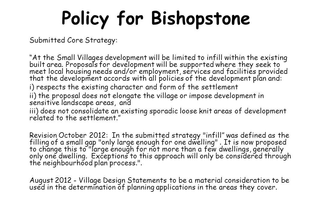 "Policy for Bishopstone Submitted Core Strategy: ""At the Small Villages development will be limited to infill within the existing built area. Proposals"