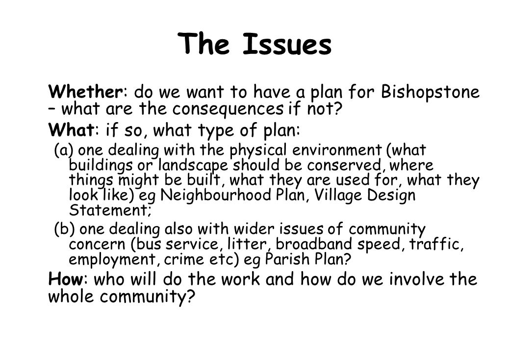 The Issues Whether: do we want to have a plan for Bishopstone – what are the consequences if not.
