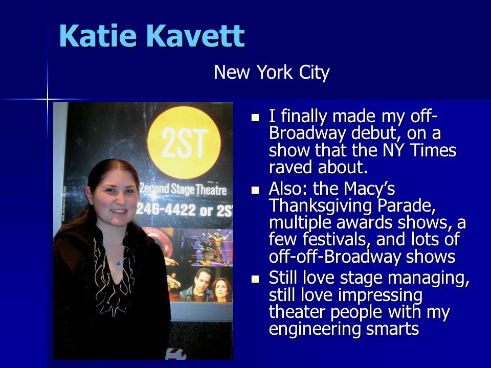 Katie Kavett I finally made my off- Broadway debut, on a show that the NY Times raved about.