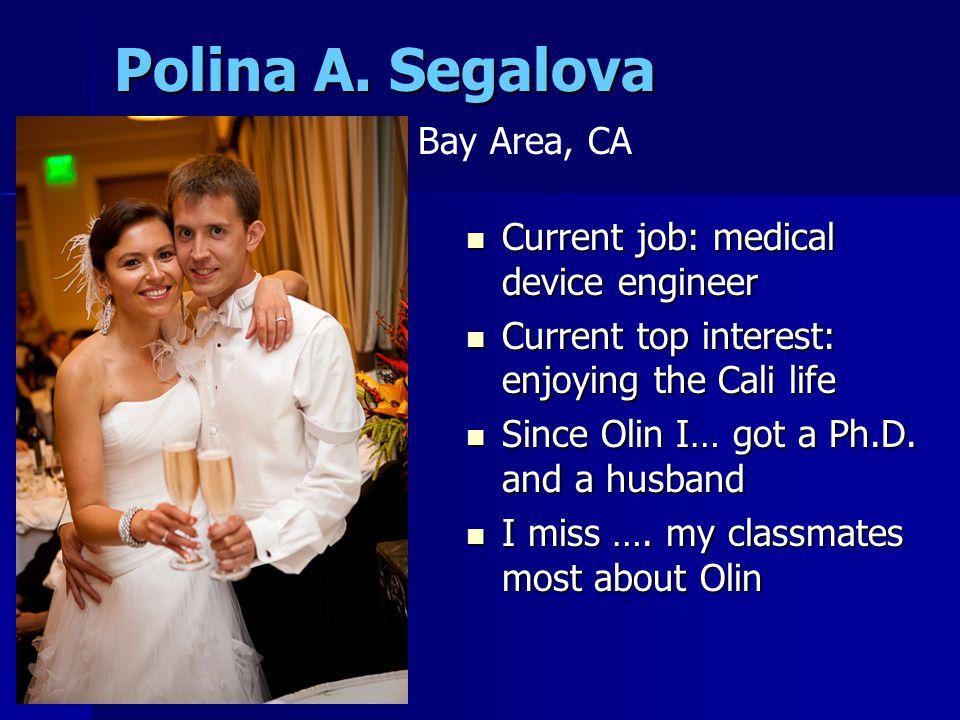 Polina A. Segalova Current job: medical device engineer Current job: medical device engineer Current top interest: enjoying the Cali life Current top