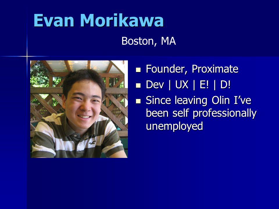Evan Morikawa Founder, Proximate Founder, Proximate Dev | UX | E.