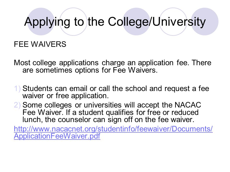 Applying to the College/University FEE WAIVERS Most college applications charge an application fee.