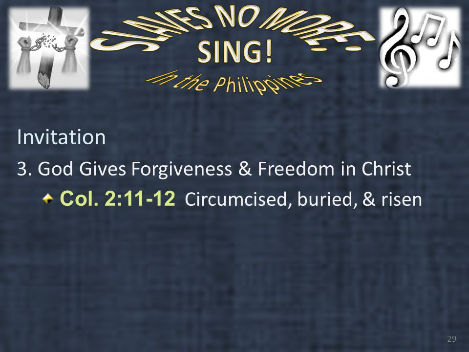 Invitation 3. God Gives Forgiveness & Freedom in Christ Col.