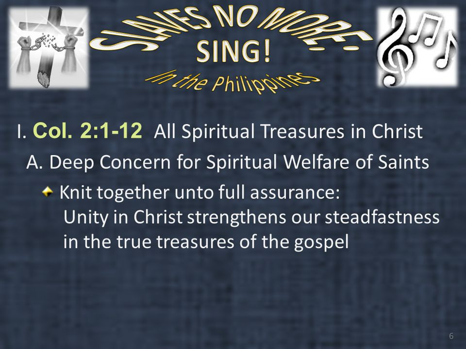 I.Col. 2:1-12 All Spiritual Treasures in Christ B.