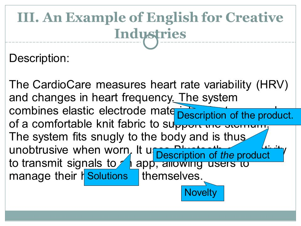 III. An Example of English for Creative Industries Description: The CardioCare measures heart rate variability (HRV) and changes in heart frequency. T