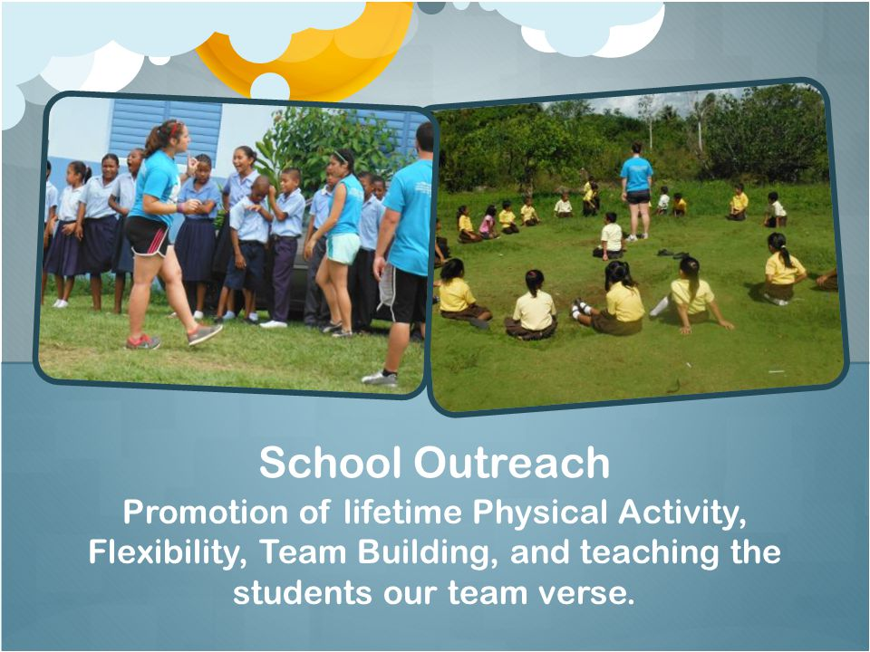 Promotion of lifetime Physical Activity, Flexibility, Team Building, and teaching the students our team verse. School Outreach