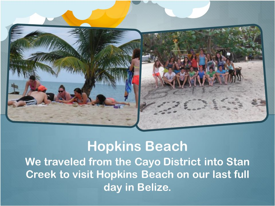 We traveled from the Cayo District into Stan Creek to visit Hopkins Beach on our last full day in Belize. Hopkins Beach
