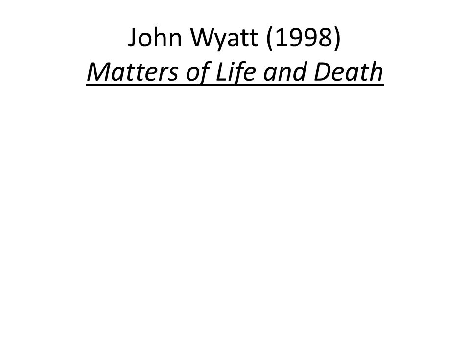 John Wyatt (1998) Matters of Life and Death