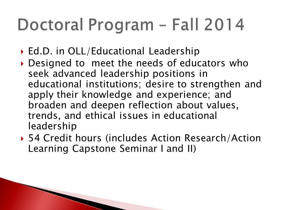  Ed.D. in OLL/Educational Leadership  Designed to meet the needs of educators who seek advanced leadership positions in educational institutions; de