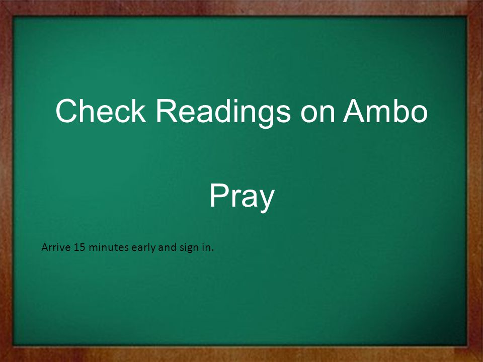 Check Readings on Ambo Pray Arrive 15 minutes early and sign in.