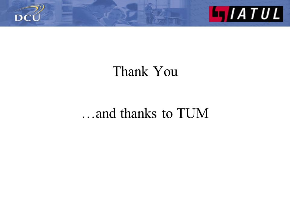 Thank You …and thanks to TUM