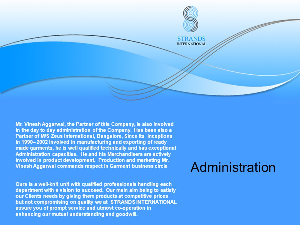 Management Highly efficient secretaries and office staffs along with highly qualified and experienced management, co-ordinate in harmony with each of the departments to keep up a smooth flow of work, to communicate with each individual Client, from taking and order through various stage of procurement, production, packing, etc