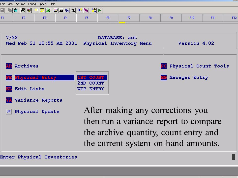Accelerated Computer Technologies IN - Physical (cont5.) After making any corrections you then run a variance report to compare the archive quantity, count entry and the current system on-hand amounts.