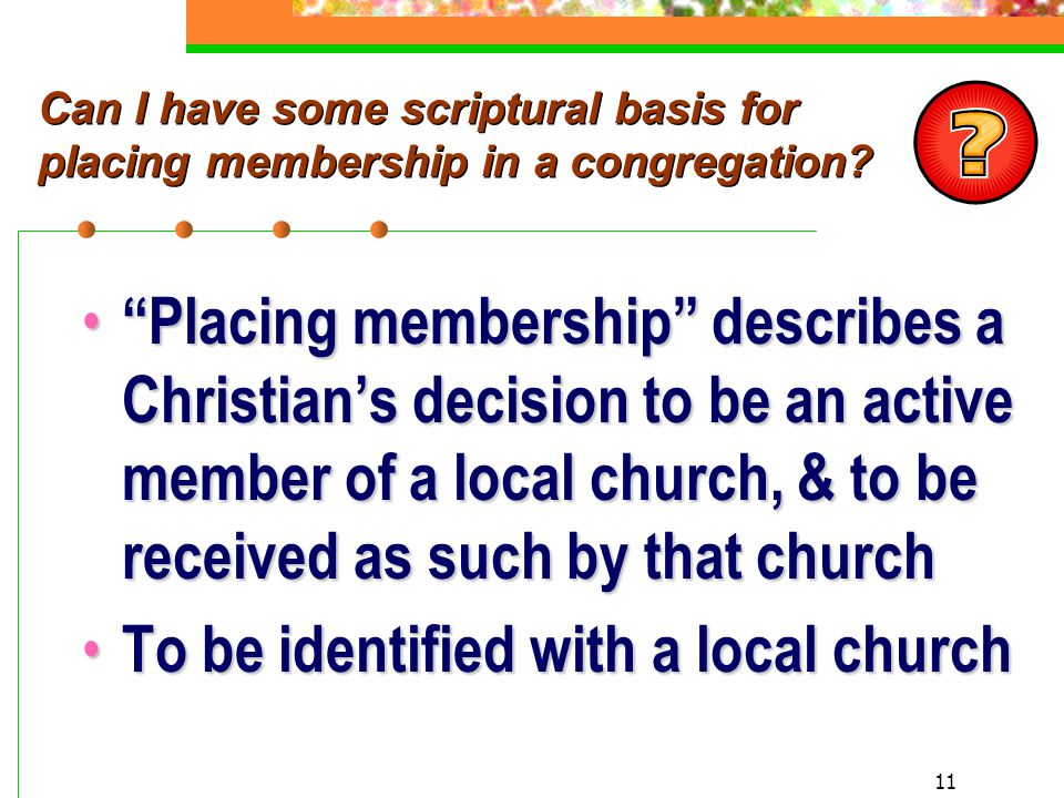 11 Can I have some scriptural basis for placing membership in a congregation.