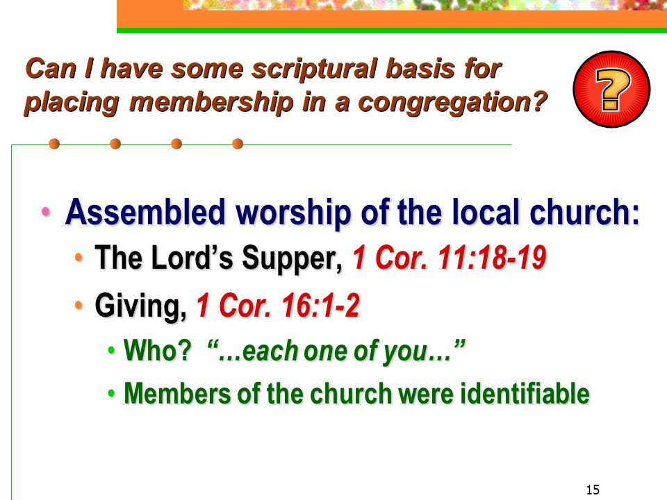15 Can I have some scriptural basis for placing membership in a congregation.