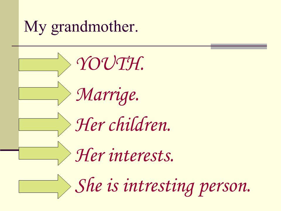 The name of my grandmother is Mariya Egorovna.She was born in 1943.