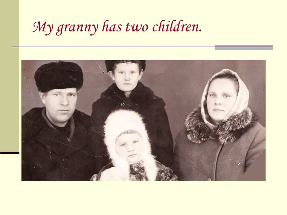 My granny has two children.