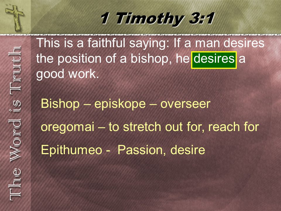 This is a faithful saying: If a man desires the position of a bishop, he desires a good work.