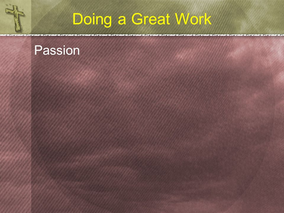 Doing a Great Work Passion