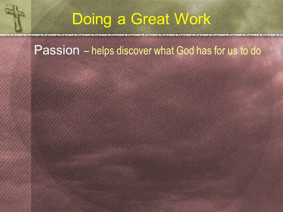 Doing a Great Work Passion – helps discover what God has for us to do