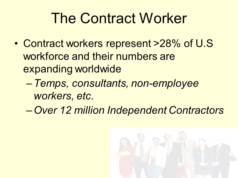 The Contract Worker Contract workers represent >28% of U.S workforce and their numbers are expanding worldwide –Temps, consultants, non-employee worke