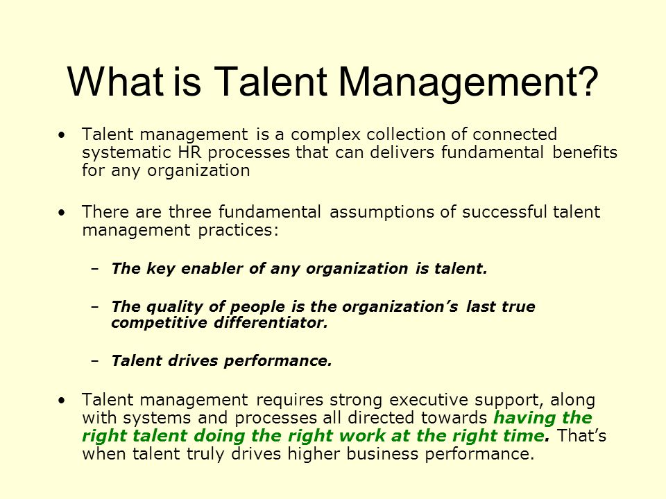 What is Talent Management? Talent management is a complex collection of connected systematic HR processes that can delivers fundamental benefits for a