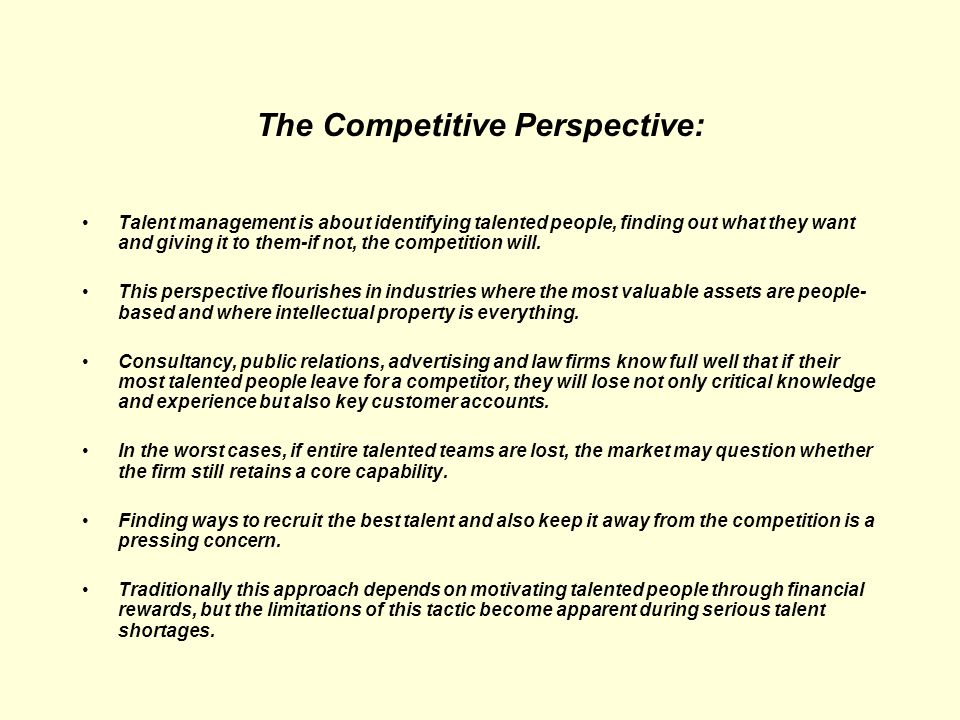 The Competitive Perspective: Talent management is about identifying talented people, finding out what they want and giving it to them-if not, the comp