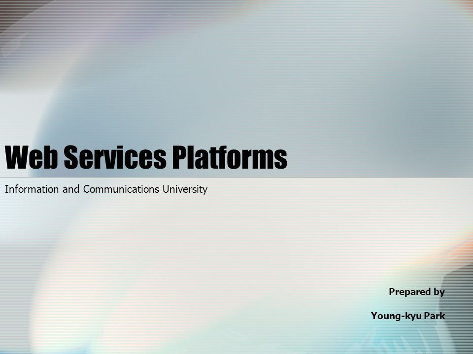 Web Services Platforms Information and Communications University Prepared by Young-kyu Park