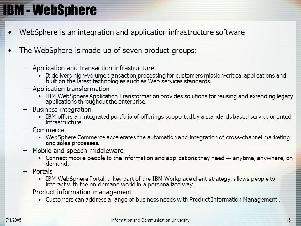 7/1/2005Information and Communication University15 IBM - WebSphere WebSphere is an integration and application infrastructure software The WebSphere i