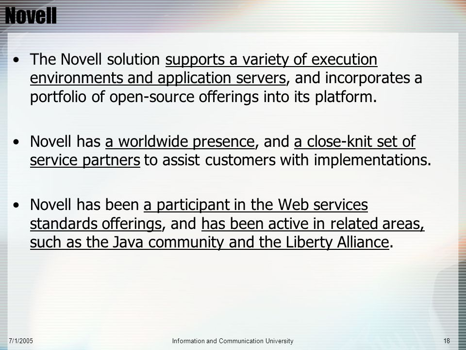 7/1/2005Information and Communication University18 Novell The Novell solution supports a variety of execution environments and application servers, an